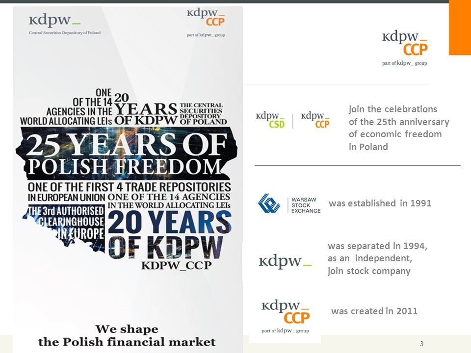 3 join the celebrations of the 25th anniversary of economic freedom in Poland ___________________________________ was established in 1991 was separated in 1994, as an independent, join stock company was created in 2011