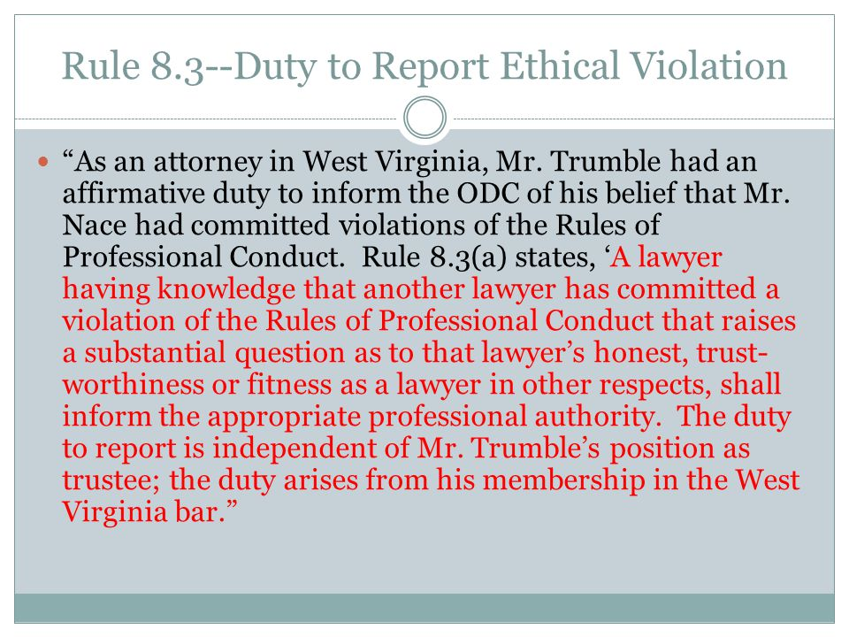 Rule 8.3--Duty to Report Ethical Violation As an attorney in West Virginia, Mr.