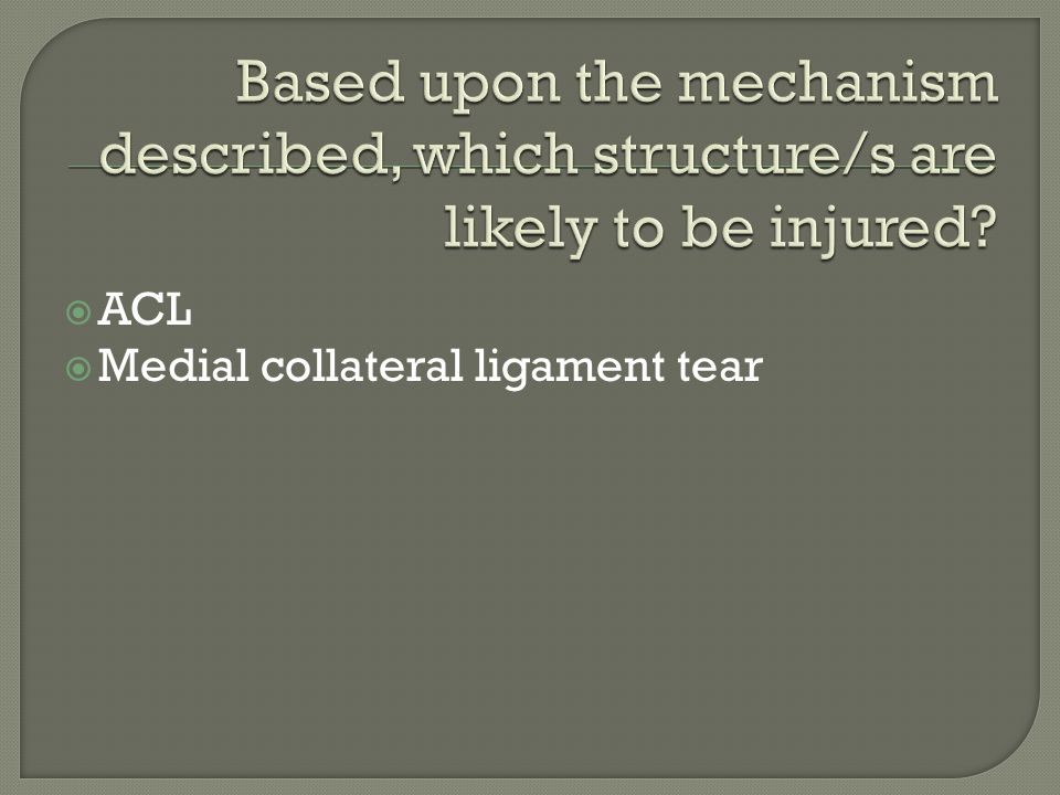  ACL  Medial collateral ligament tear