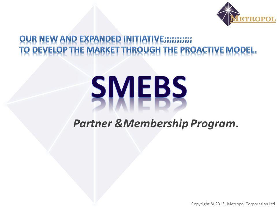 Copyright © 2013, Metropol Corporation Ltd Partner &Membership Program.