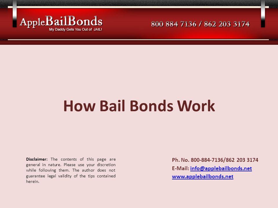 How Bail Bonds Work Ph. No. 800-884-7136/862 203 3174 E-Mail: info@applebailbonds.netinfo@applebailbonds.net www.applebailbonds.net Disclaimer: The co