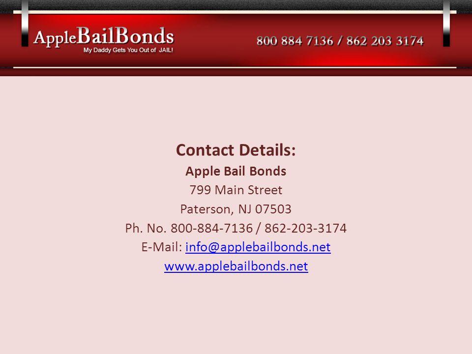 Contact Details: Apple Bail Bonds 799 Main Street Paterson, NJ 07503 Ph. No. 800-884-7136 / 862-203-3174 E-Mail: info@applebailbonds.netinfo@applebail