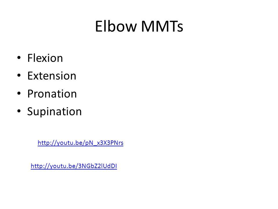 Elbow MMTs Flexion Extension Pronation Supination http://youtu.be/pN_x3X3PNrs http://youtu.be/3NGbZ2lUdDI