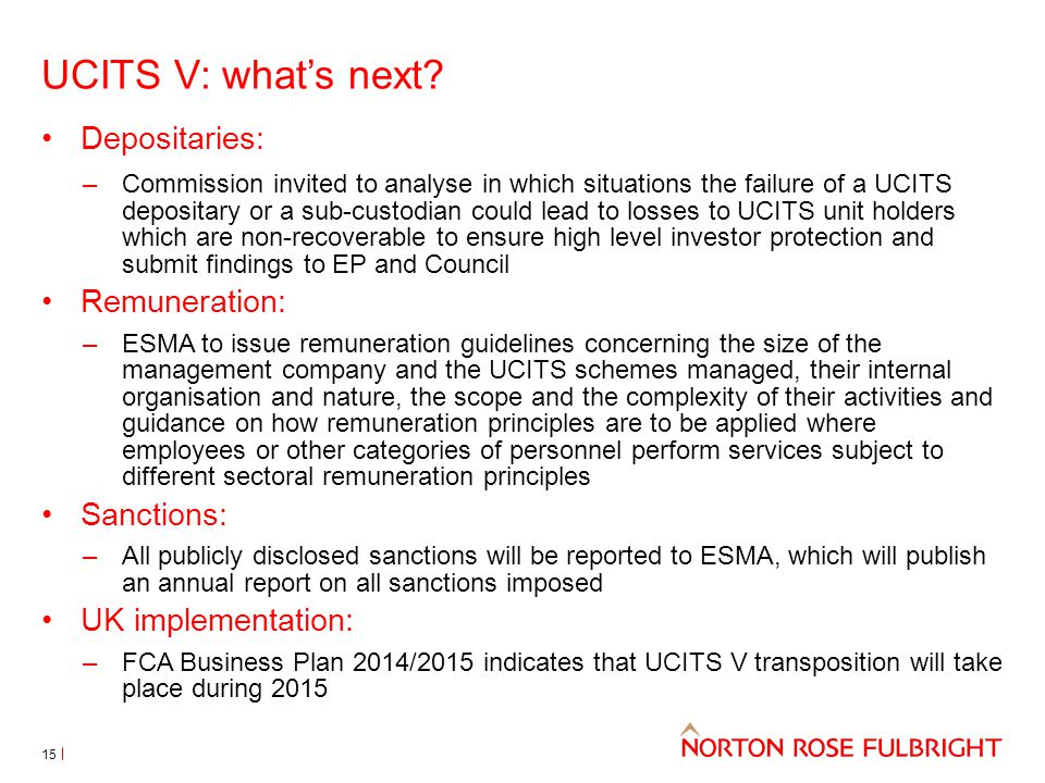 UCITS V: what's next? 15 Depositaries: –Commission invited to analyse in which situations the failure of a UCITS depositary or a sub-custodian could l