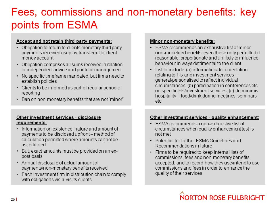 Fees, commissions and non-monetary benefits: key points from ESMA 25 Accept and not retain third party payments: Obligation to return to clients monet