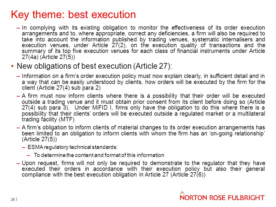 Key theme: best execution –In complying with its existing obligation to monitor the effectiveness of its order execution arrangements and to, where ap