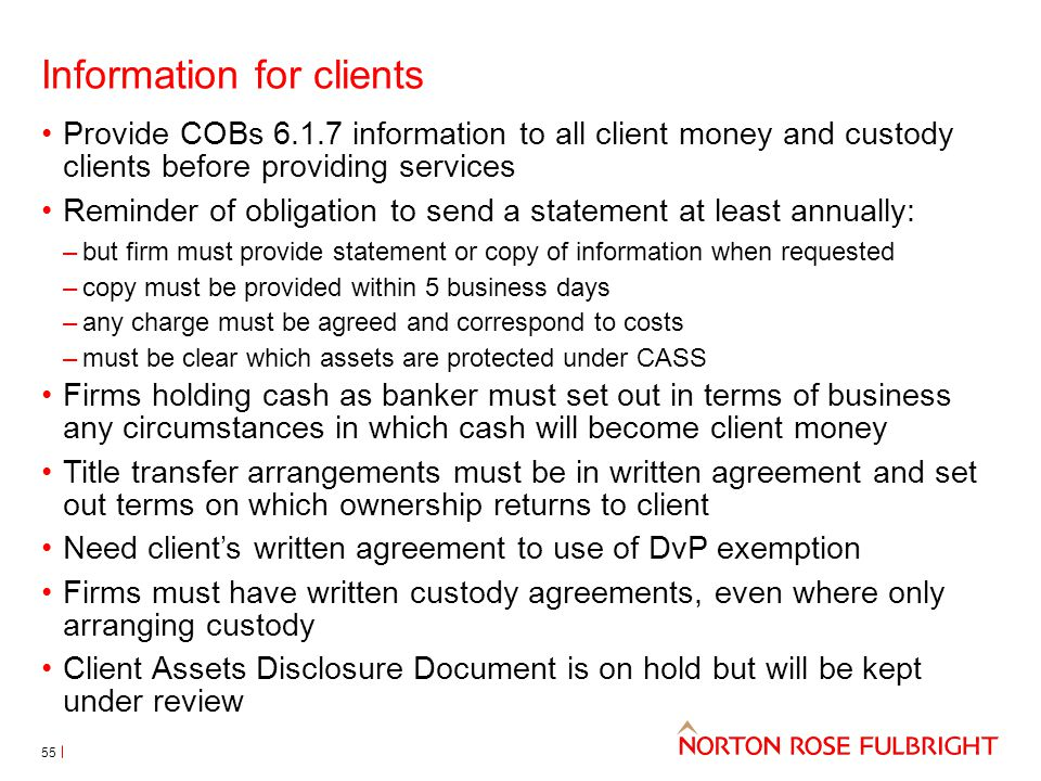 Information for clients 55 Provide COBs 6.1.7 information to all client money and custody clients before providing services Reminder of obligation to