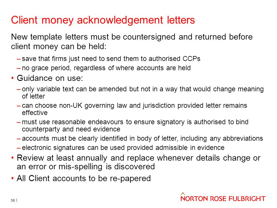 Client money acknowledgement letters 56 New template letters must be countersigned and returned before client money can be held: –save that firms just