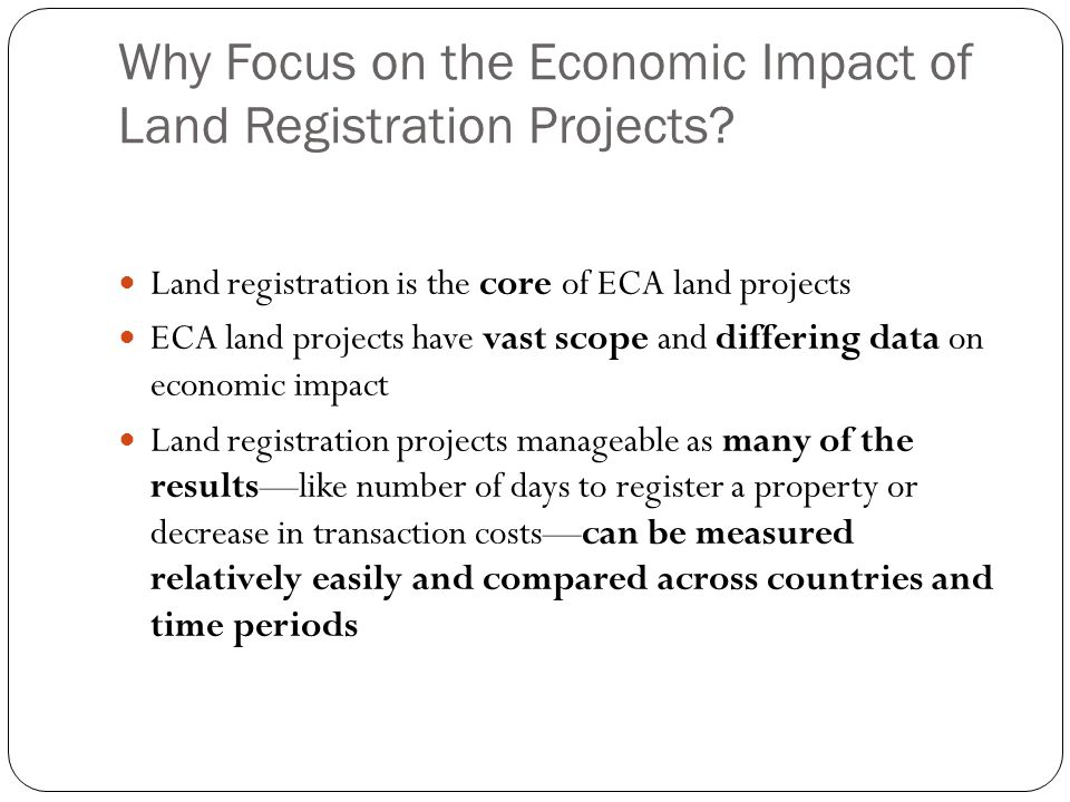 Why Focus on the Economic Impact of Land Registration Projects.