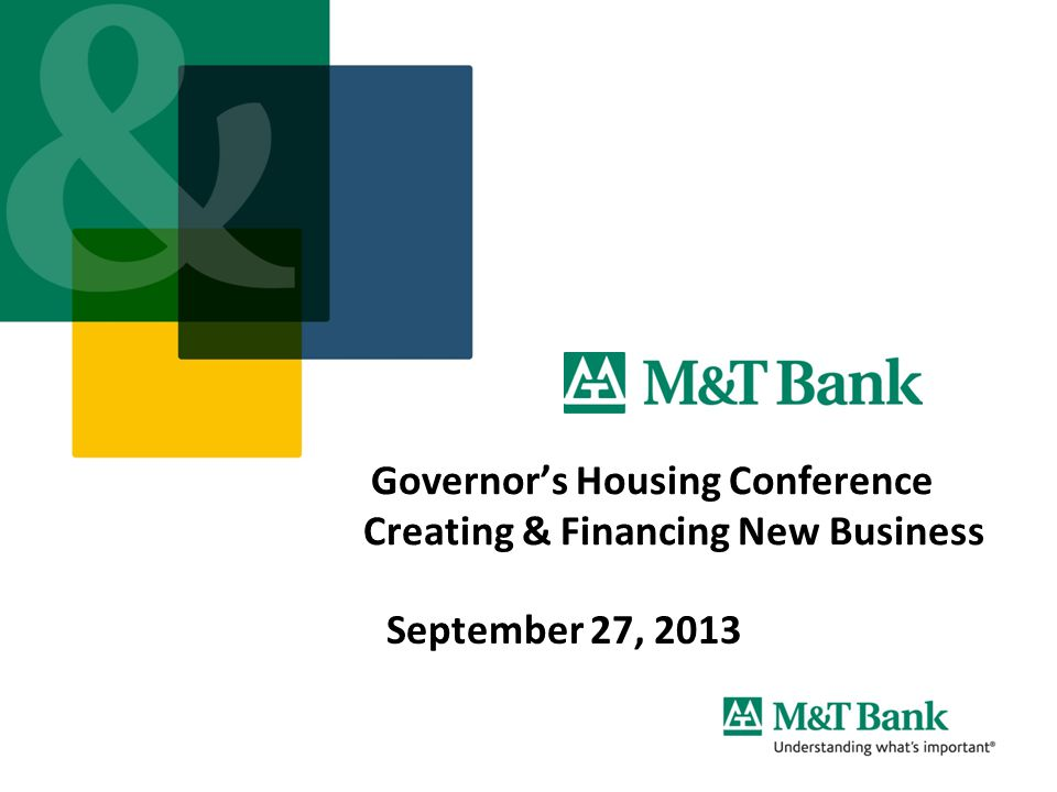 Governor's Housing Conference Creating & Financing New Business September 27, 2013