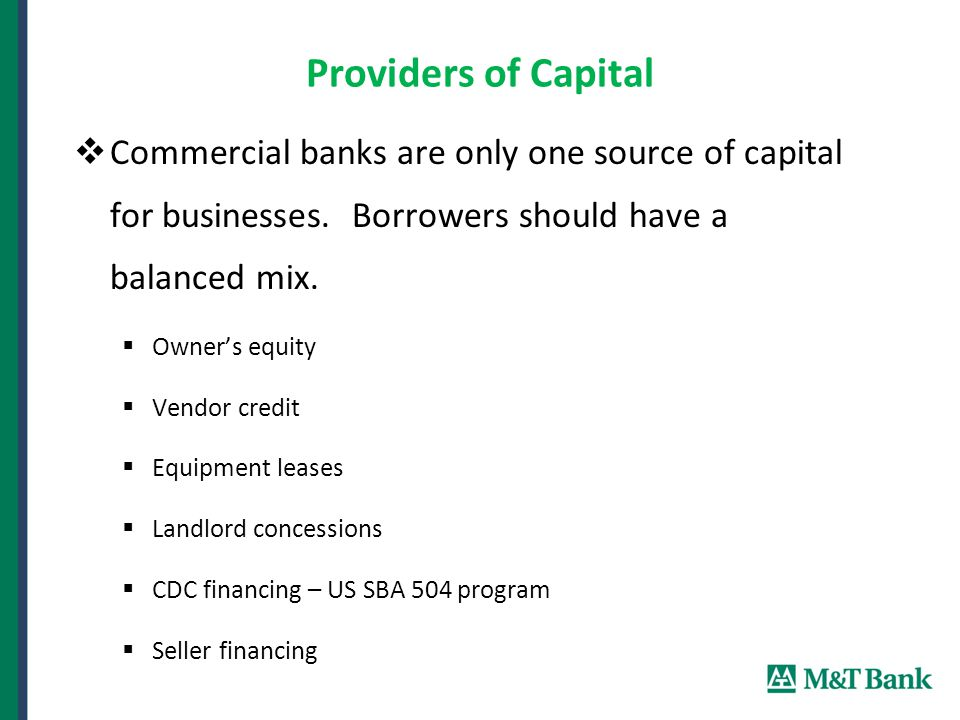 Providers of Capital  Commercial banks are only one source of capital for businesses.