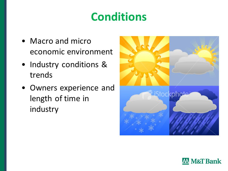 Conditions Macro and micro economic environment Industry conditions & trends Owners experience and length of time in industry