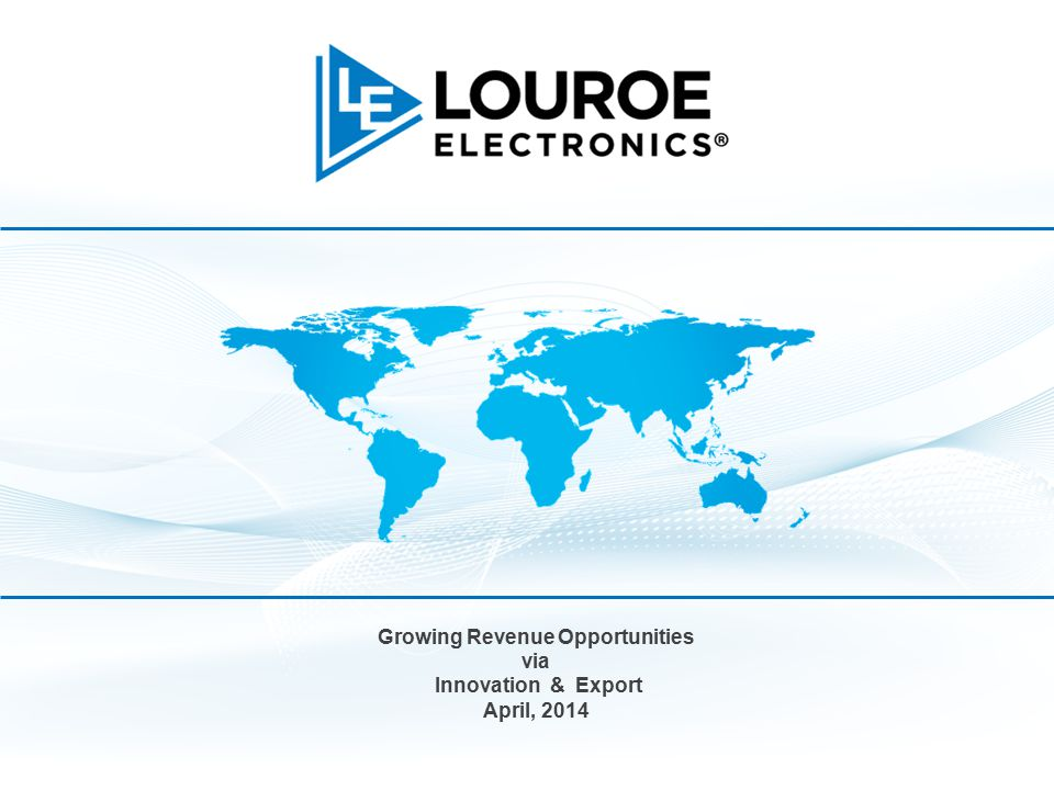 Growing Revenue Opportunities via Innovation & Export April, 2014