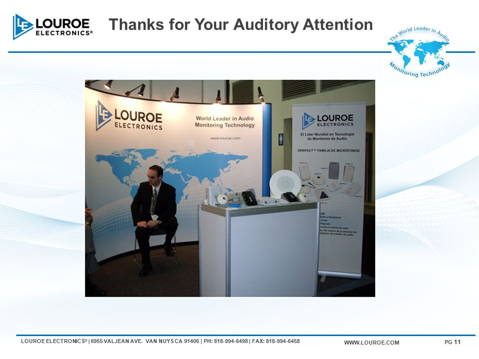 Thanks for Your Auditory Attention WWW.LOUROE.COM PG 11 LOUROE ELECTRONICS ® | 6955 VALJEAN AVE.