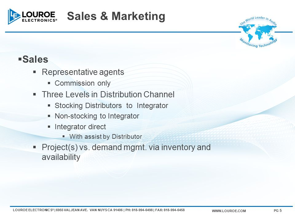 Sales & Marketing  Sales  Representative agents  Commission only  Three Levels in Distribution Channel  Stocking Distributors to Integrator  Non-stocking to Integrator  Integrator direct  With assist by Distributor  Project(s) vs.