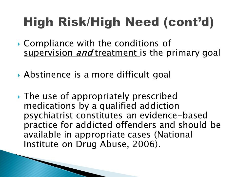  Compliance with the conditions of supervision and treatment is the primary goal  Abstinence is a more difficult goal  The use of appropriately pre