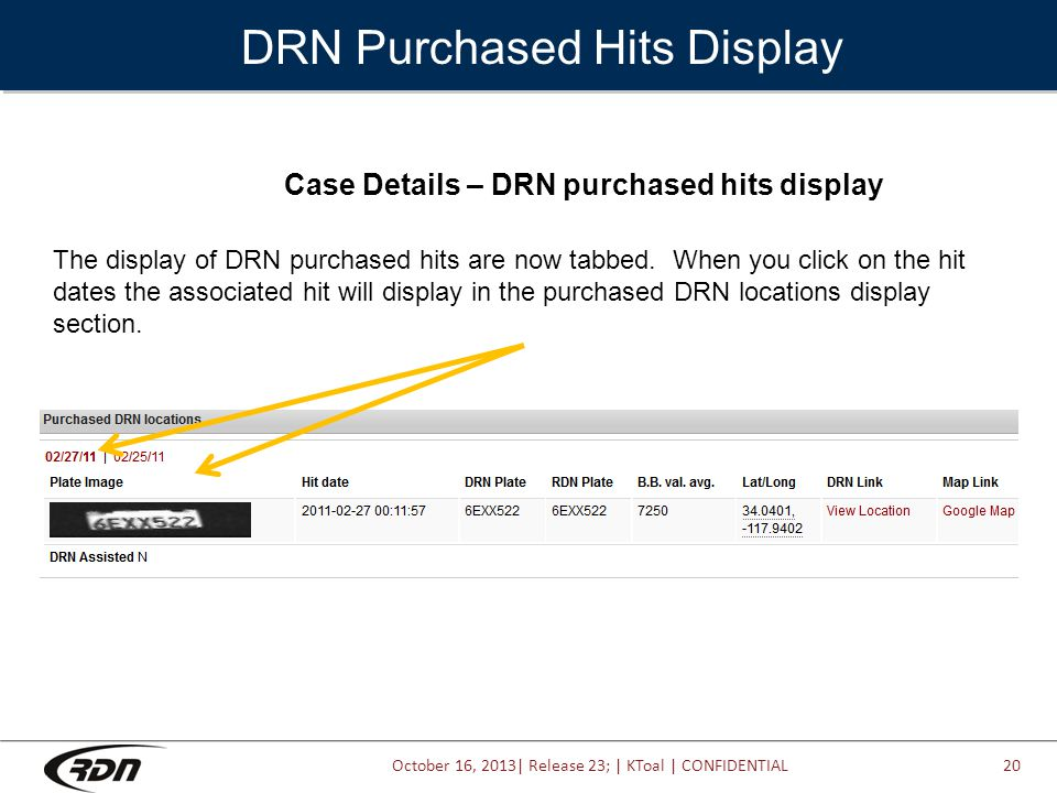 October 16, 2013| Release 23; | KToal | CONFIDENTIAL DRN Purchased Hits Display Case Details – DRN purchased hits display The display of DRN purchased hits are now tabbed.