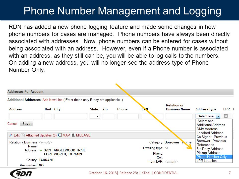 October 16, 2013| Release 23; | KToal | CONFIDENTIAL Phone Number Management and Logging 7 RDN has added a new phone logging feature and made some changes in how phone numbers for cases are managed.