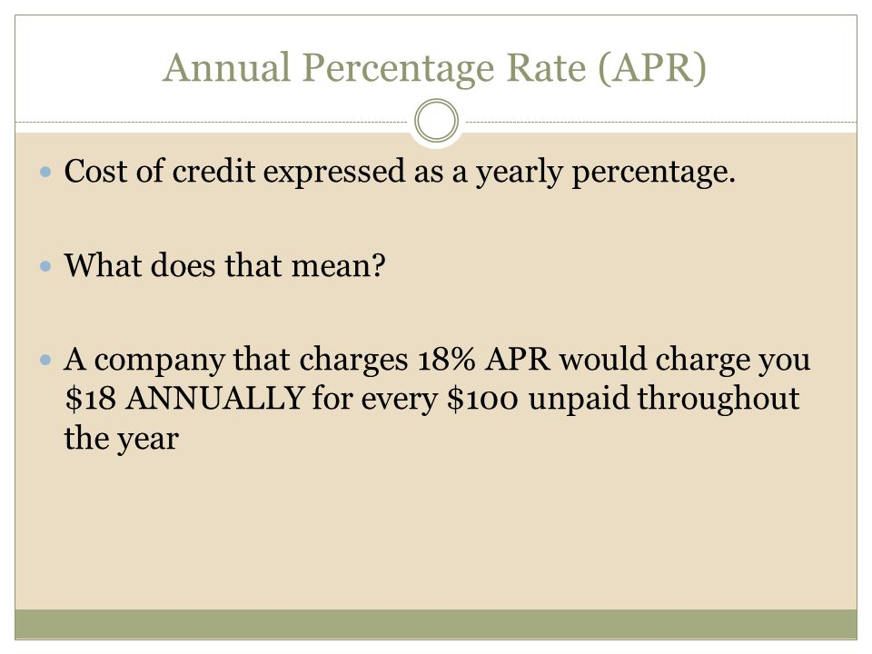 Annual Percentage Rate (APR) Cost of credit expressed as a yearly percentage.