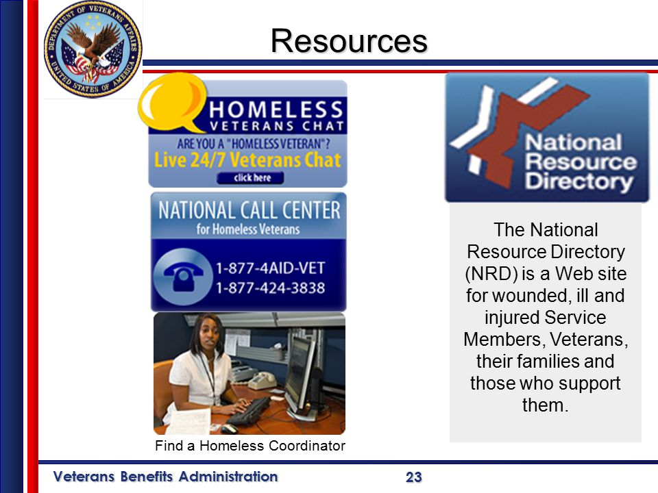 Veterans Benefits Administration 23 The National Resource Directory (NRD) is a Web site for wounded, ill and injured Service Members, Veterans, their families and those who support them.
