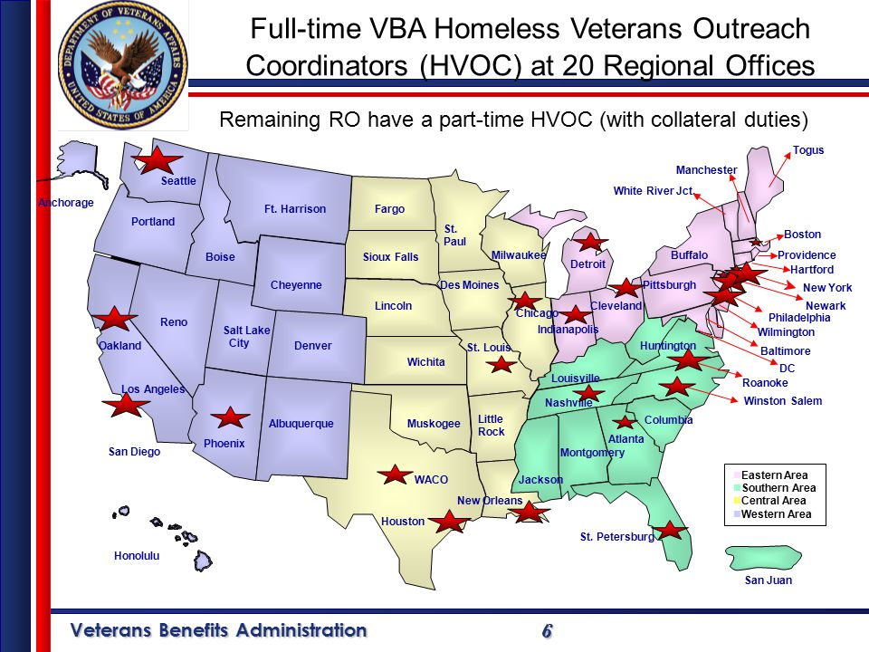Veterans Benefits Administration 66 Full-time VBA Homeless Veterans Outreach Coordinators (HVOC) at 20 Regional Offices San Juan Anchorage Honolulu Seattle Portland Togus Buffalo White River Jct.