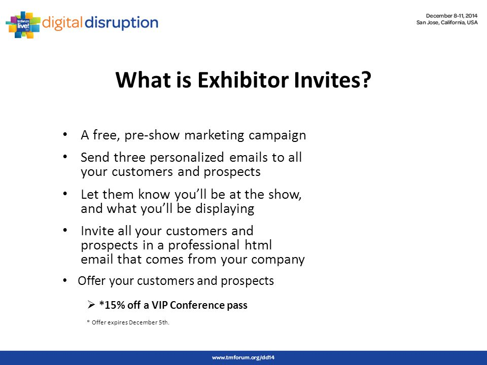 What is Exhibitor Invites? A free, pre-show marketing campaign Send three personalized emails to all your customers and prospects Let them know you'll