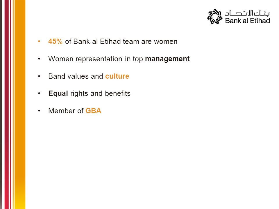 45% of Bank al Etihad team are women Women representation in top management Band values and culture Equal rights and benefits Member of GBA