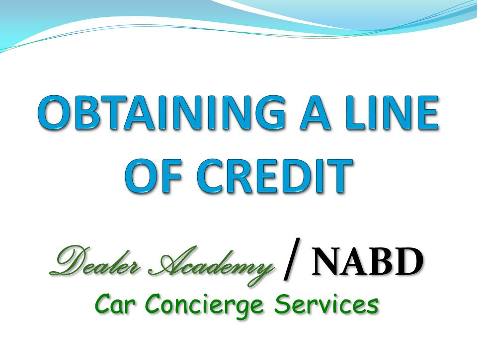 Possible Sources of Financing Collateral Quality, Stability and Safety Underwriting and Monitoring Professionalism Character and Integrity Funding Trade-offs Obtaining a Line of Credit How Dealers Actually Distinguish Themselves