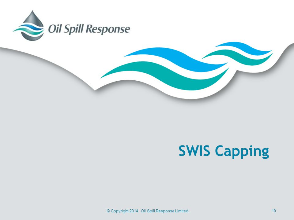 © Copyright 2014. Oil Spill Response Limited.10 SWIS Capping