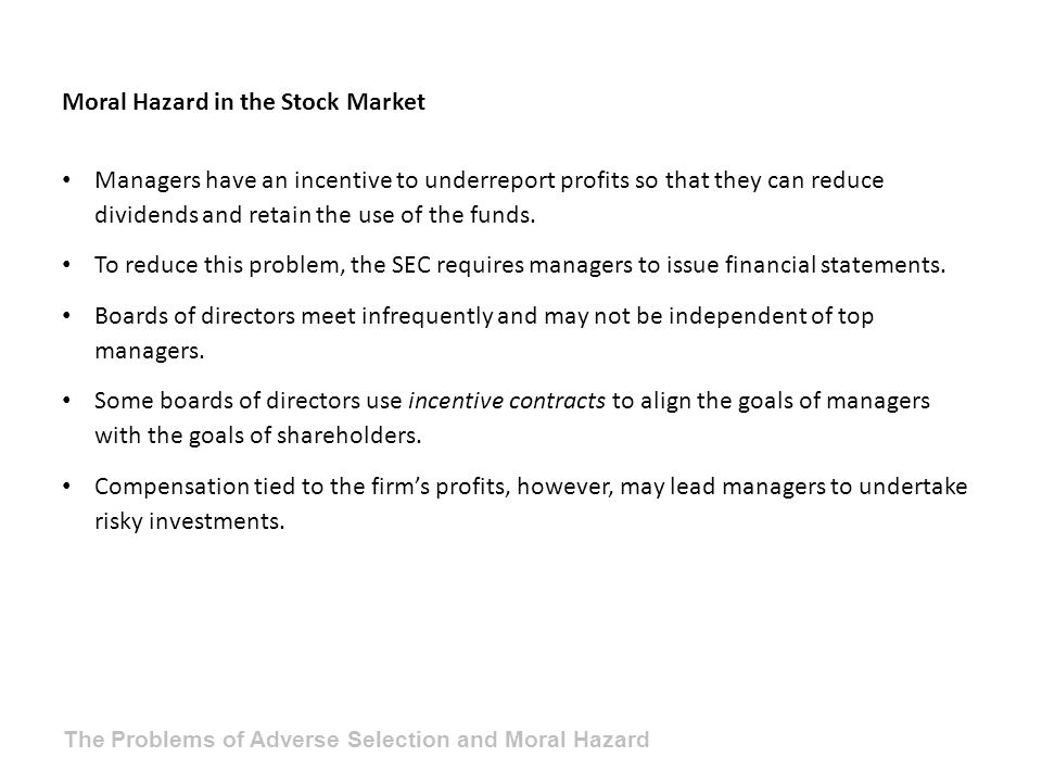 Moral Hazard in the Stock Market Managers have an incentive to underreport profits so that they can reduce dividends and retain the use of the funds.