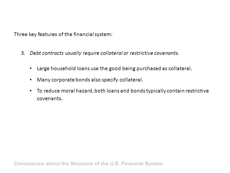 Three key features of the financial system: 3.Debt contracts usually require collateral or restrictive covenants.