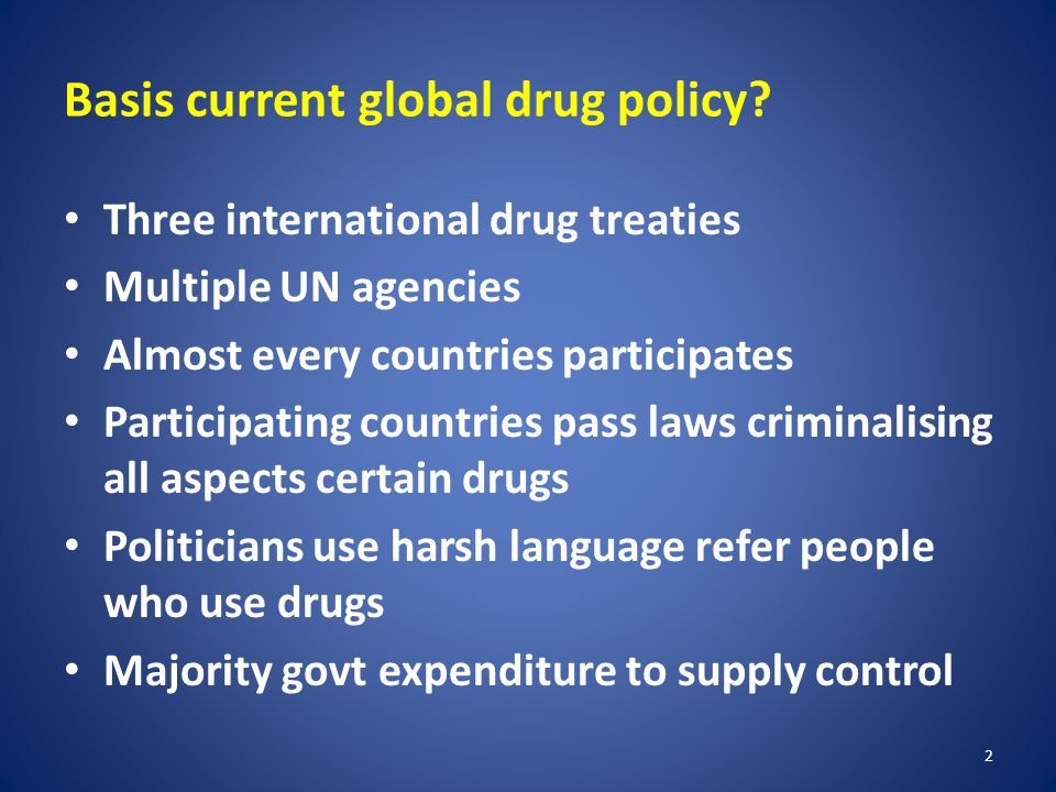Basis current global drug policy.