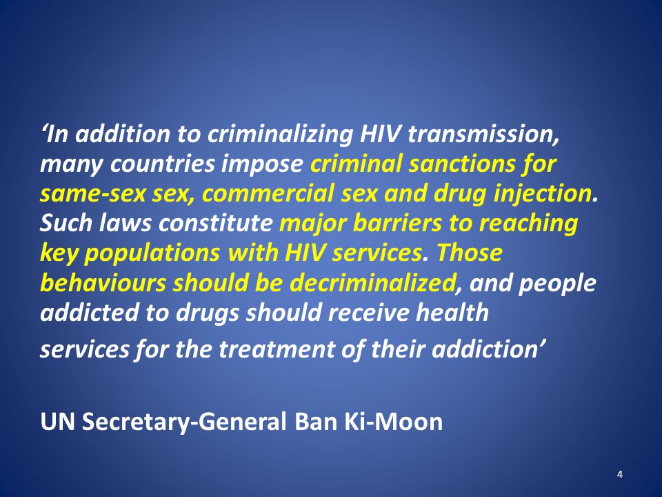 'In addition to criminalizing HIV transmission, many countries impose criminal sanctions for same-sex sex, commercial sex and drug injection.