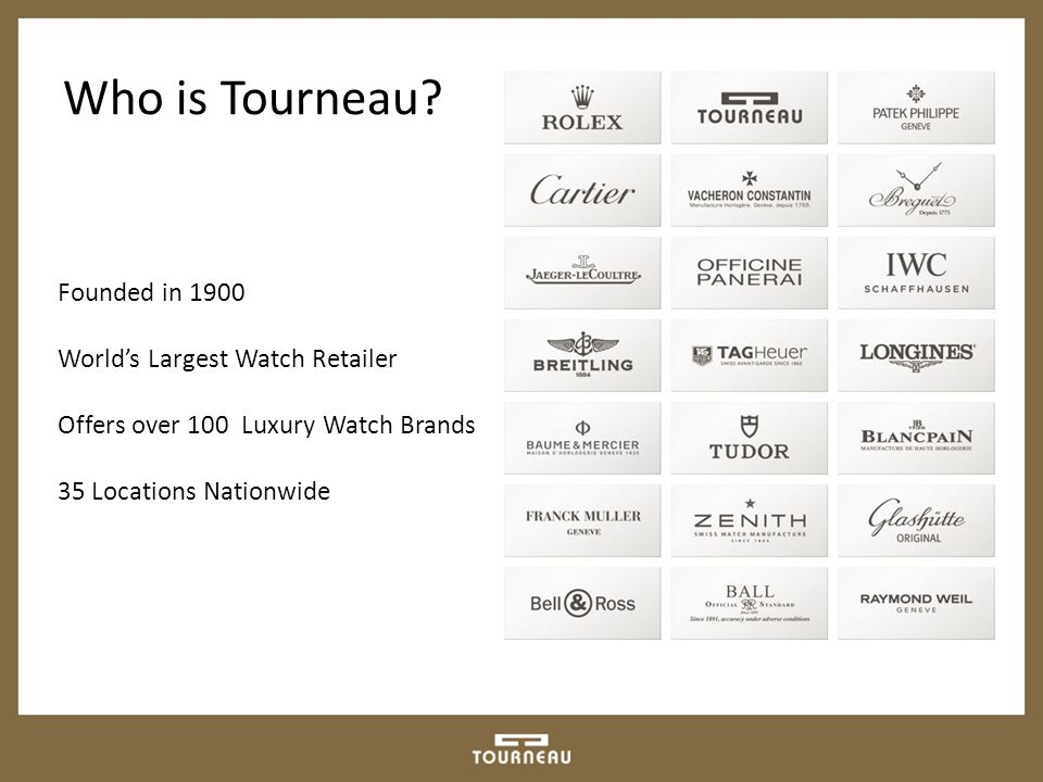 Founded in 1900 World's Largest Watch Retailer Offers over 100 Luxury Watch Brands 35 Locations Nationwide Who is Tourneau