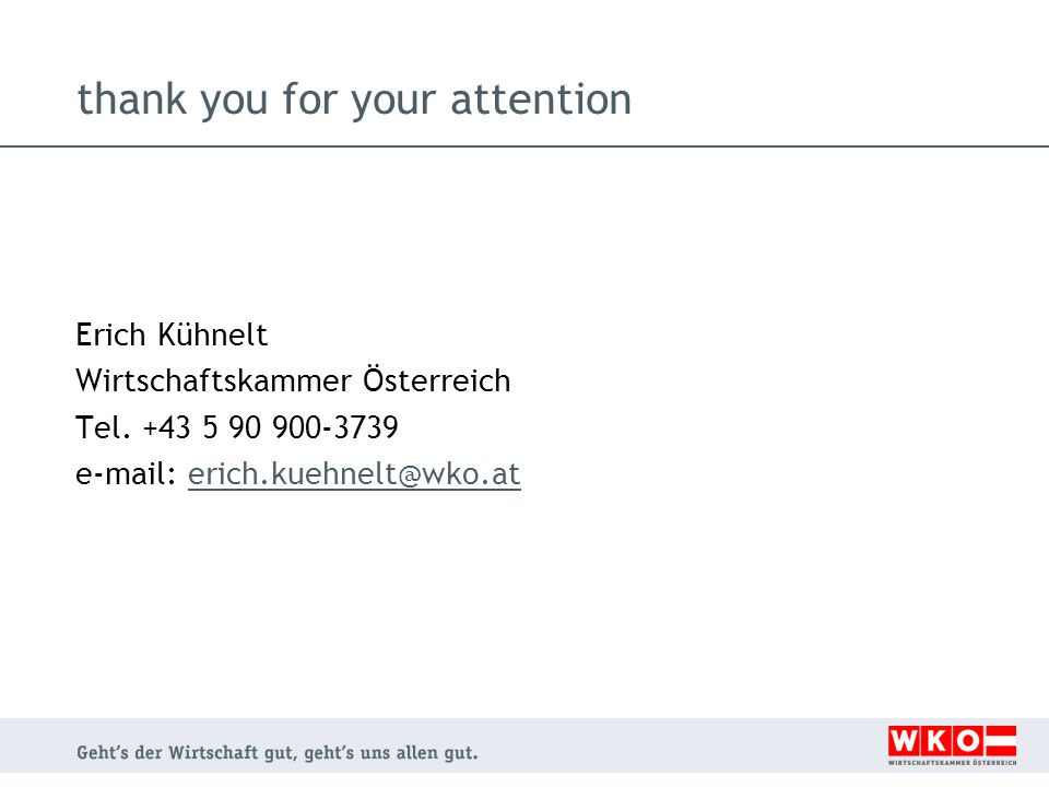 thank you for your attention Erich Kühnelt Wirtschaftskammer Österreich Tel.