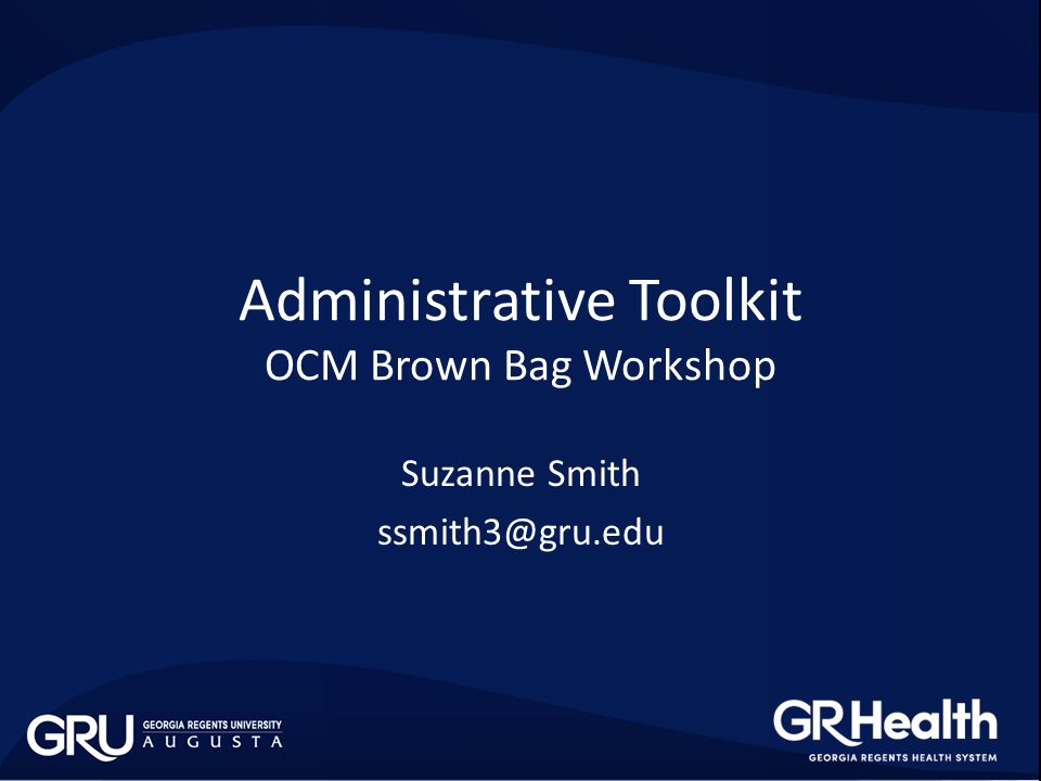 Administrative Toolkit OCM Brown Bag Workshop Suzanne Smith ssmith3@gru.edu