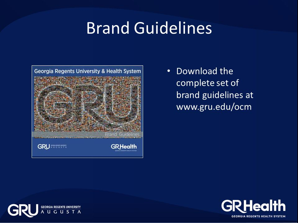 Brand Guidelines Download the complete set of brand guidelines at www.gru.edu/ocm