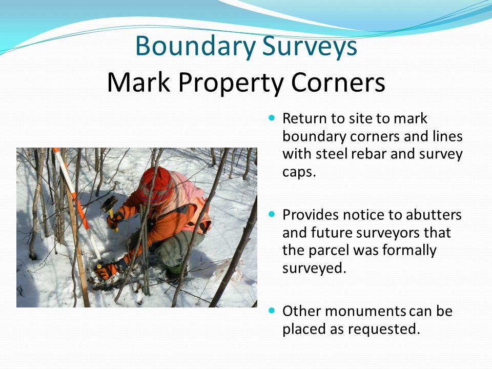 Boundary Surveys Mark Property Corners Return to site to mark boundary corners and lines with steel rebar and survey caps.