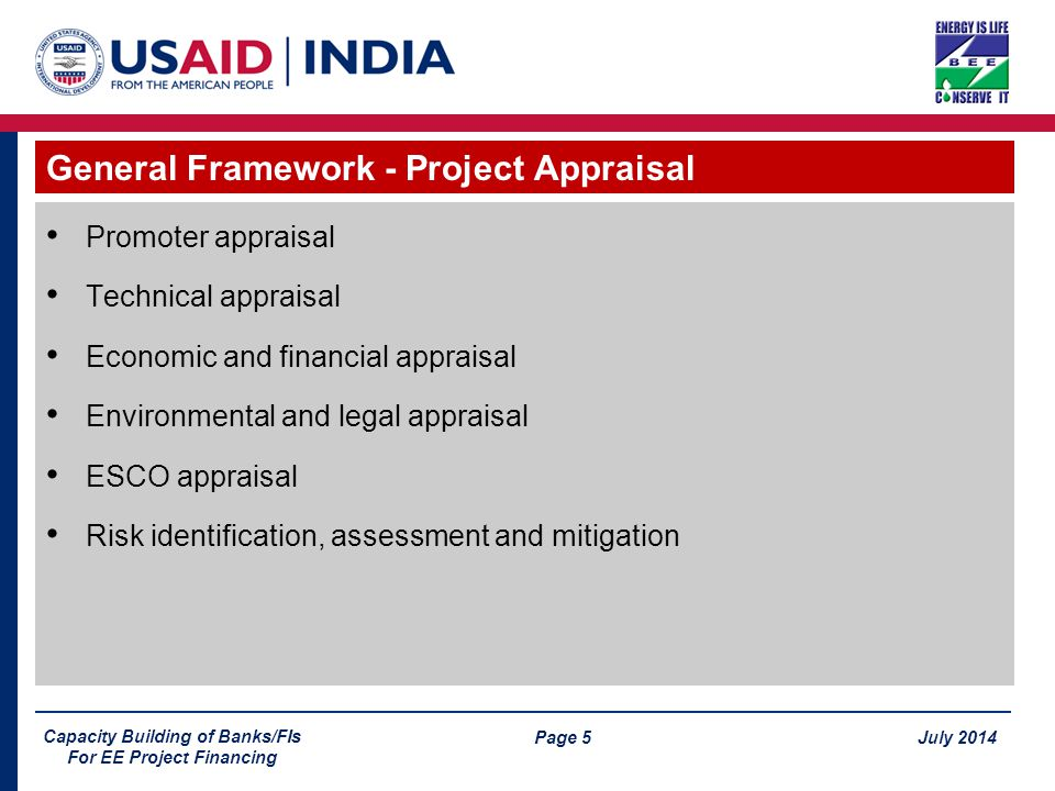 Page 5 July 2014 Capacity Building of Banks/FIs For EE Project Financing Promoter appraisal Technical appraisal Economic and financial appraisal Envir