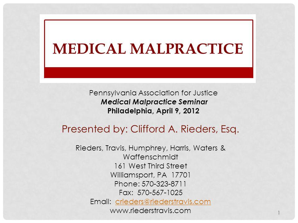 Presented by: Clifford A. Rieders, Esq. MEDICAL MALPRACTICE Rieders, Travis, Humphrey, Harris, Waters & Waffenschmidt 161 West Third Street Williamspo