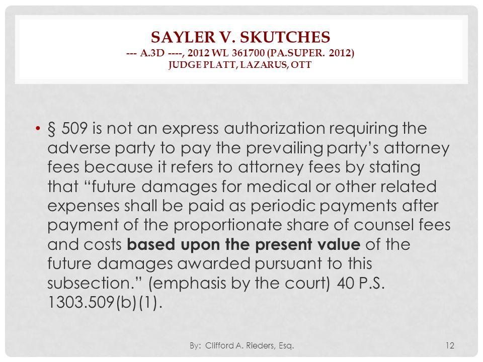 SAYLER V. SKUTCHES --- A.3D ----, 2012 WL 361700 (PA.SUPER. 2012) JUDGE PLATT, LAZARUS, OTT § 509 is not an express authorization requiring the advers