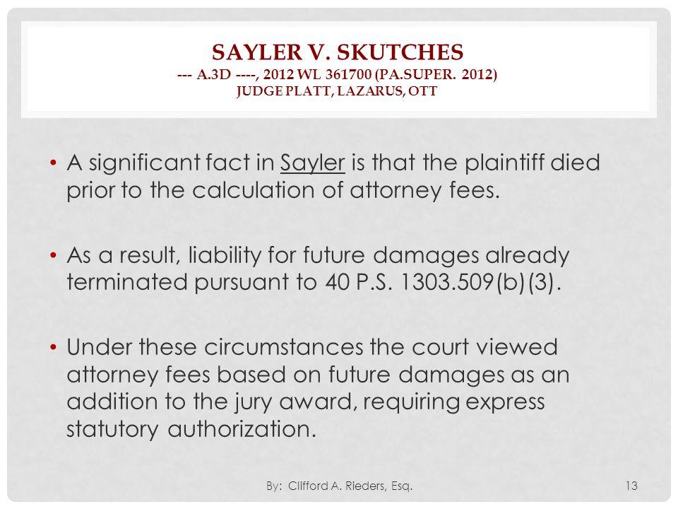 SAYLER V. SKUTCHES --- A.3D ----, 2012 WL 361700 (PA.SUPER. 2012) JUDGE PLATT, LAZARUS, OTT A significant fact in Sayler is that the plaintiff died pr