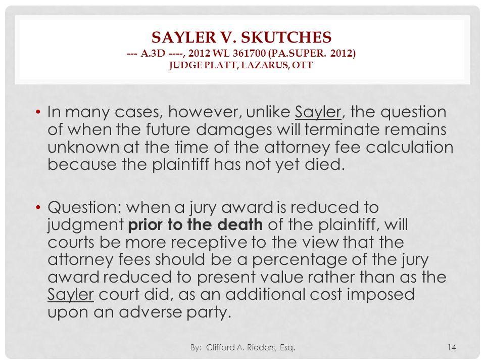 SAYLER V. SKUTCHES --- A.3D ----, 2012 WL 361700 (PA.SUPER. 2012) JUDGE PLATT, LAZARUS, OTT In many cases, however, unlike Sayler, the question of whe
