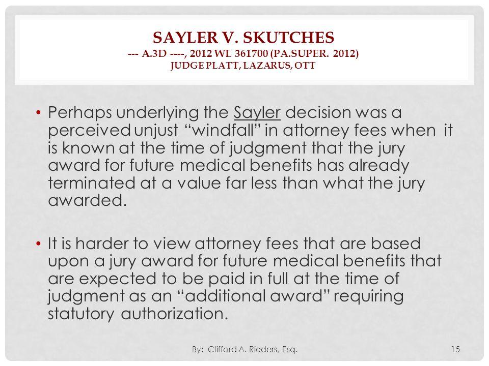 SAYLER V. SKUTCHES --- A.3D ----, 2012 WL 361700 (PA.SUPER. 2012) JUDGE PLATT, LAZARUS, OTT Perhaps underlying the Sayler decision was a perceived unj