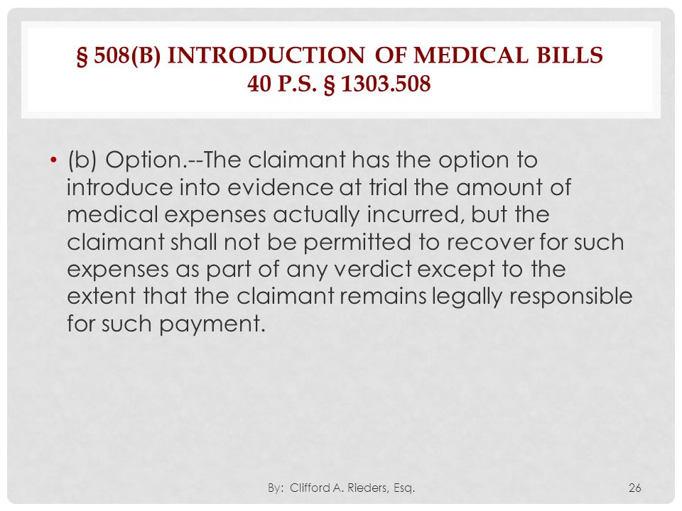 § 508(B) INTRODUCTION OF MEDICAL BILLS 40 P.S. § 1303.508 (b) Option.--The claimant has the option to introduce into evidence at trial the amount of m