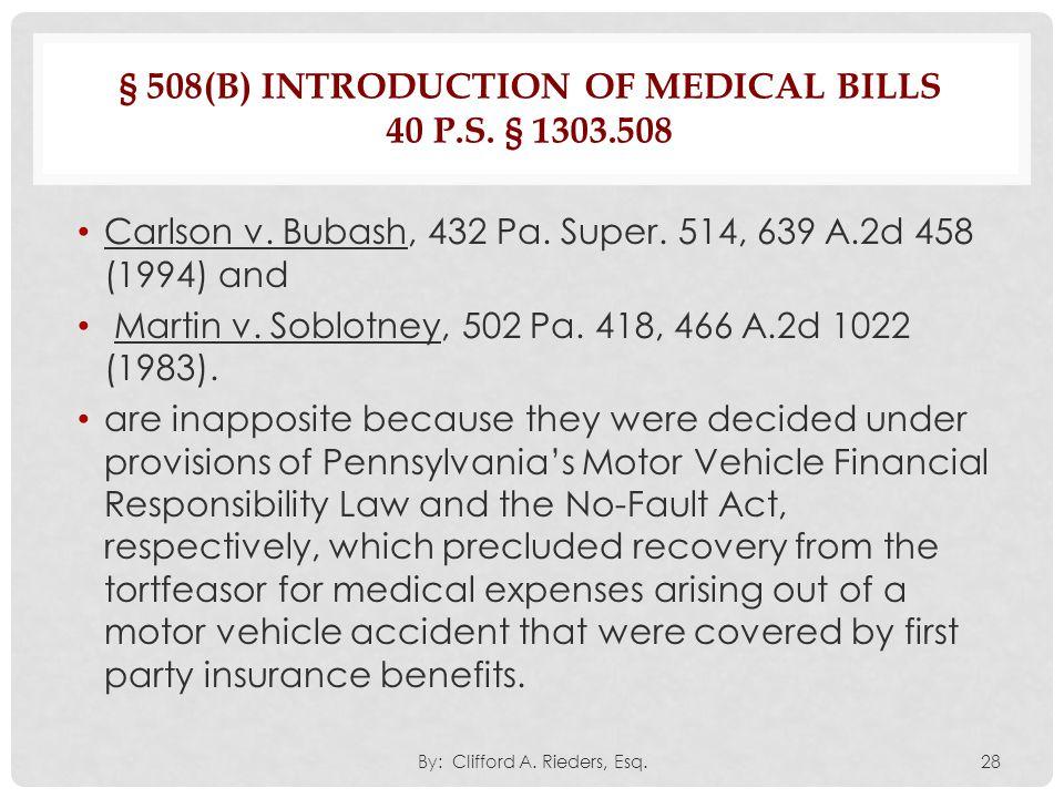 § 508(B) INTRODUCTION OF MEDICAL BILLS 40 P.S. § 1303.508 Carlson v. Bubash, 432 Pa. Super. 514, 639 A.2d 458 (1994) and Martin v. Soblotney, 502 Pa.