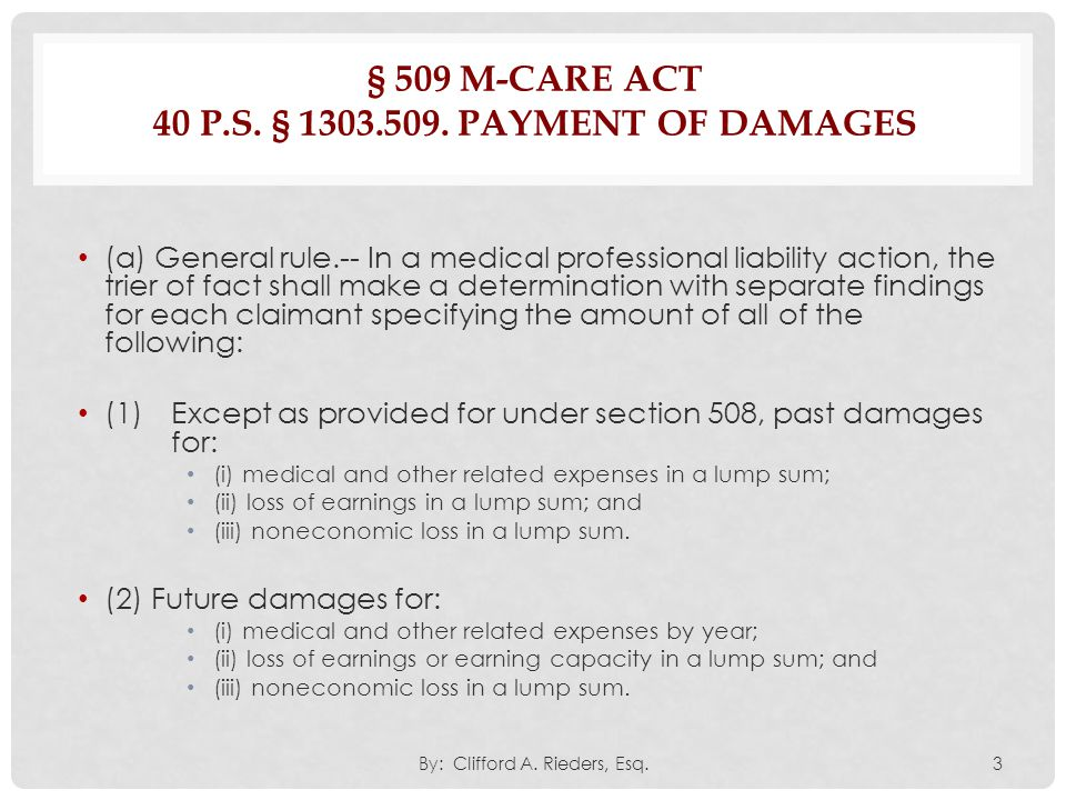 § 509 M-CARE ACT 40 P.S. § 1303.509. PAYMENT OF DAMAGES (a) General rule.-- In a medical professional liability action, the trier of fact shall make a