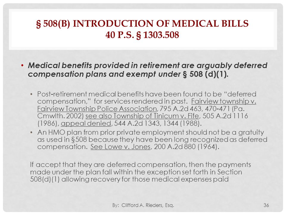 § 508(B) INTRODUCTION OF MEDICAL BILLS 40 P.S. § 1303.508 Medical benefits provided in retirement are arguably deferred compensation plans and exempt