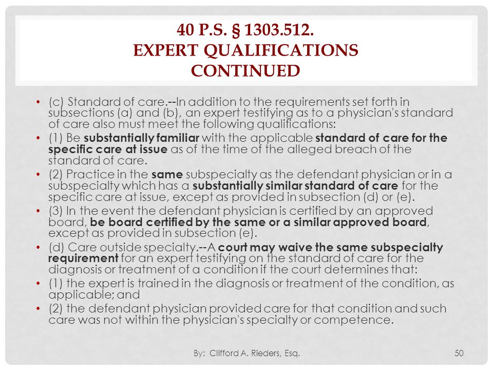 40 P.S. § 1303.512. EXPERT QUALIFICATIONS CONTINUED (c) Standard of care.--In addition to the requirements set forth in subsections (a) and (b), an ex
