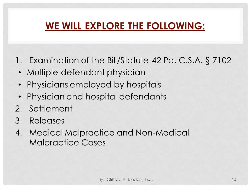1.Examination of the Bill/Statute 42 Pa. C.S.A. § 7102 Multiple defendant physician Physicians employed by hospitals Physician and hospital defendants